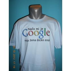 Tričká s nápismi - Načo mi je google moja žena šicko zná