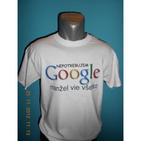 Tričká s nápismi - Nepotrebujem google manžel vie všetko