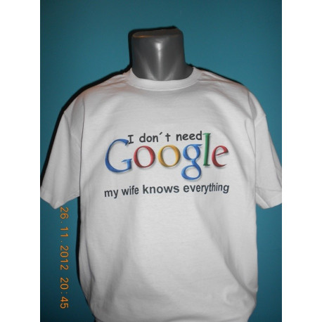 Tričká s nápismi - I dont need google my wife knows everything