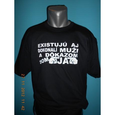 Tričká s nápismi - Existujú aj dokonalí muži a dôkazom som ja 2