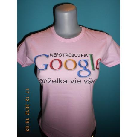 Tričká s nápismi - Nepotrebujem google manželka vie všetko