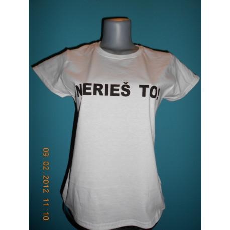 Tričká s nápismi - Nerieš to!