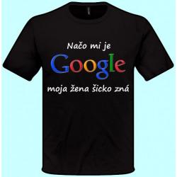Tričká s potlačou - Načo mi je google moja žena šicko zná (pánske tričko)