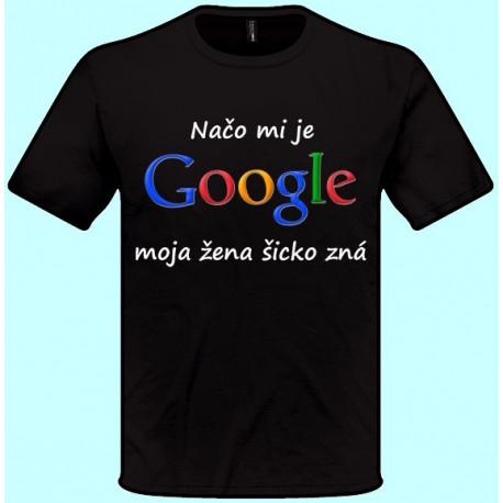 ce852a9cfe7f Znížená cena Tričká s potlačou - Načo mi je google moja žena šicko zná  (pánske tričko)