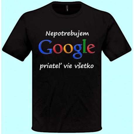 Tričká s potlačou - Nepotrebujem google priateľ vie všetko (pánske tričko)