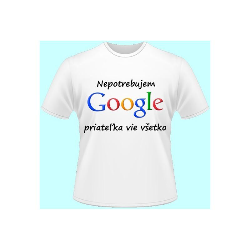 37006b423d30 Tričká s potlačou - Nepotrebujem google priateľka vie všetko (dámske tričko)  ...