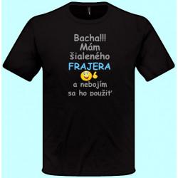 Tričká s potlačou - Bacha Mám šialeného frajera a nebojím sa ho použiť (pánske tričko)