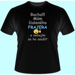 Tričká s potlačou - Bacha Mám šialeného frajera a nebojím sa ho použiť (dámske tričko)