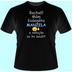 Tričká s potlačou - Bacha Mám šialeného manžela a nebojím sa ho použiť (dámske tričko)