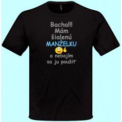 Tričká s potlačou - Bacha Mám šialenú manželku a nebojím sa ju použiť (pánske tričko)